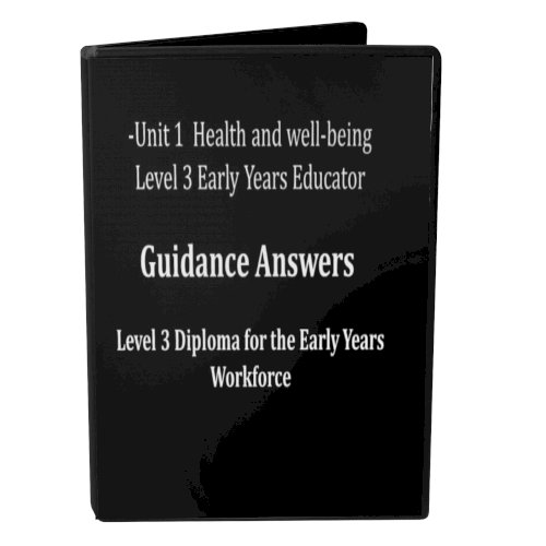 Guidance Answers -Unit 1  Health and well-being Level 3 Early Years Educator