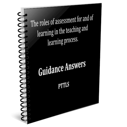 The roles of assessment for and of Learning in the Teaching and Learning process.